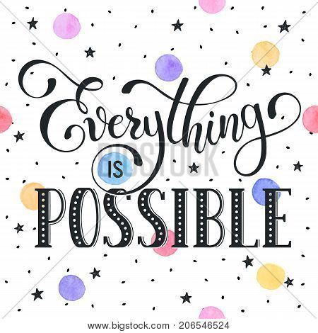 Inspiring lettering black on white with watercolor colorful spot on background. Everything is possible. Motivational quote. Modern calligraphy print for T-shirt and greeting card design.