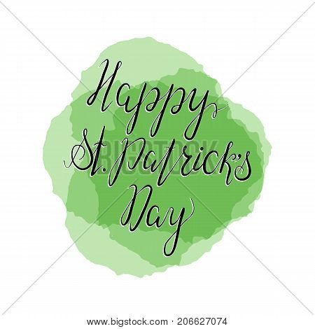 Lettering Happy St. Patricks Day with shamrock. Hand written. Vector. Calligraphy inscription on green stains background for St. Patricks Day cards, invitations. Designe element.