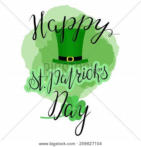 Lettering Happy St. Patricks Day with shamrock and green hat. Hand written. Vector. Calligraphy inscription on green stains background for St. Patricks Day cards, invitations, poster.