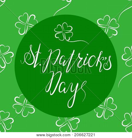 Lettering St. Patricks Day with shamrock. Hand written. Vector. Calligraphy inscription on green background for St. Patricks Day cards, invitations. Designe element.