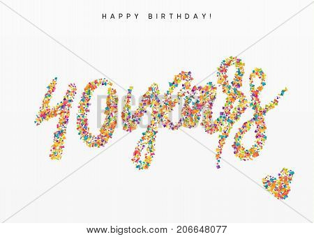 Forty years, lettering sign from confetti. Holiday Happy birthday. Vector illustration.