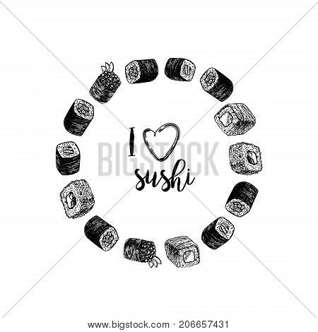 Hand drawn sushi and rolls. Inscriotion I love sushi. Sketches isolated. Circle sushi with text. Linear graphic design. Layout or illustration. Black and white Japanese rolls. Vector illustration.