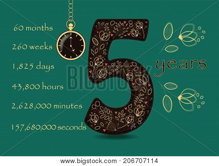 Artistic brown number Five with yellow floral decor and red hearts. Years break down into months weeks days hours minutes and seconds. Green background. Two big graceful flowers. Pocket watch shows Five o'clock. Vector Illustration