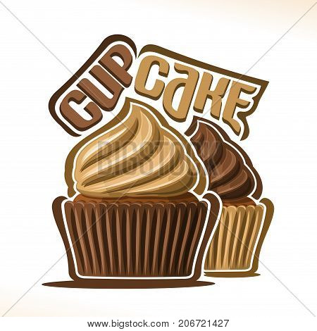 Vector logo for chocolate Cupcake, original font for text - cupcake, 2 mini cakes in brown case decorated frosting coffee buttercream, choco cupcakes for wedding or birthday with swirl whipped cream.