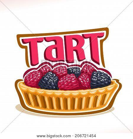Vector logo for Tart dessert, poster with berry french tartlet, homemade tart with heap of raspberry & blackberry on white, original typography typeface for word tart, illustration of fruit mini cake.