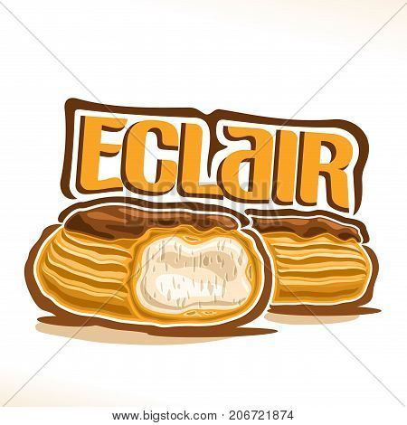 Vector logo for French Eclair, poster with cut dessert with custard cream & chocolate glaze, illustration of cakes for cafe menu, original typography typeface for yellow word eclair, french cuisine.