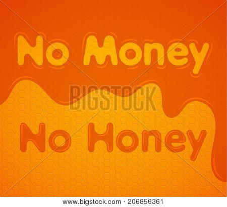 No money no honey honeycomb background. Vector illustration.