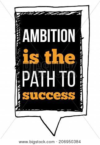 Ambition is the path to success. Motivational typographic poster quote for wall. Inside wisdom concept with sketch frame.