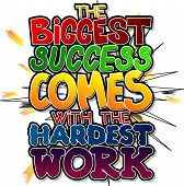 The biggest success comes with the hardest work. Vector illustrated comic book style design. Inspirational motivational quote. poster