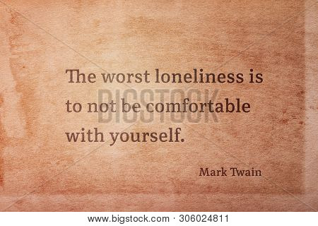 The Worst Loneliness Is To Not Be Comfortable With Yourself - Famous American Writer Mark Twain Quot