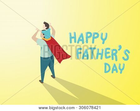 Vector Of Happy Father's Day Greeting Card. Dad In Superhero's Costume Giving Son Ride On Shoulder W