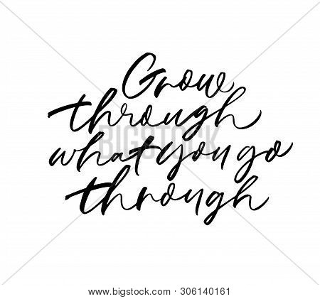 Motivating Slogan Handwritten Vector Calligraphy. Grow Through What You Go Through Lettering. Positi