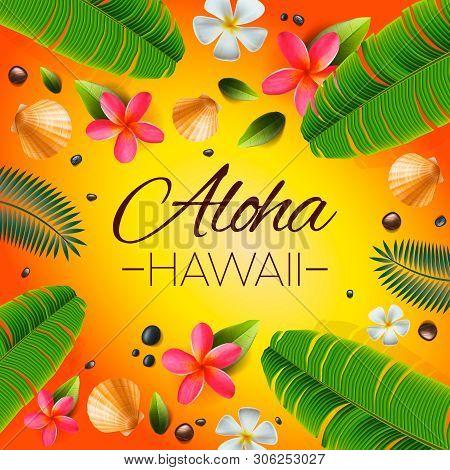Aloha Hawaii Background. Tropical Plants, Leaves And Flowers. Hawaiian Language Greeting. Vector Ill