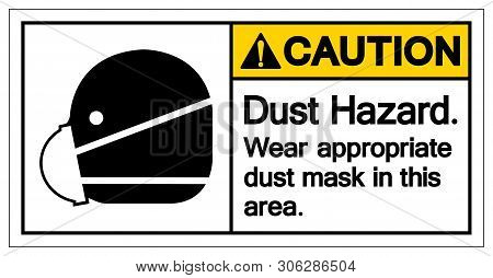 Caution Dust Hazard Wear Appropriate Dust Mask In This Area Symbol Sign,vector Illustration, Isolate