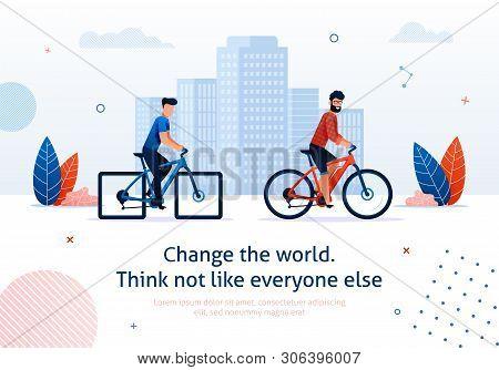 Change World. Think Not Like Everyone Else. Cartoon Man Ride Electric Bike Bicycle Vector Illustrati