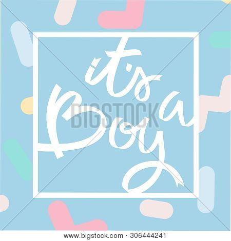 Its A Boy. Hand Lettering. Abstract Pastel Pattern With Sprinkles. For Cards, Labels, Stickers, Soci