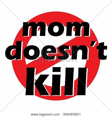 Mom Does Not Kill Sign. Abortion Protest. Human Rights Business Concept. Protesting Abortion Illustr