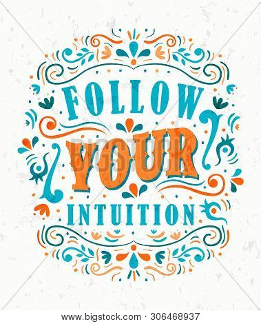 Follow Your Intuition Text Quote Poster. Positive Lettering Illustration With Motivational Phrase Fo