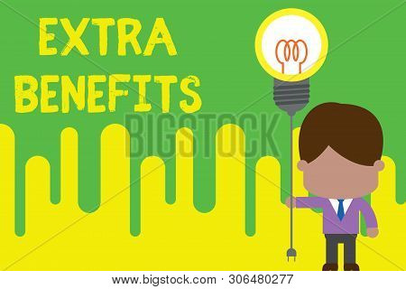 Handwriting text Extra Benefits. Concept meaning Additional compensation Bonus Subsidies Incentives Allowances Standing man tie holding plug socket light bulb to connect idea. Startup. poster