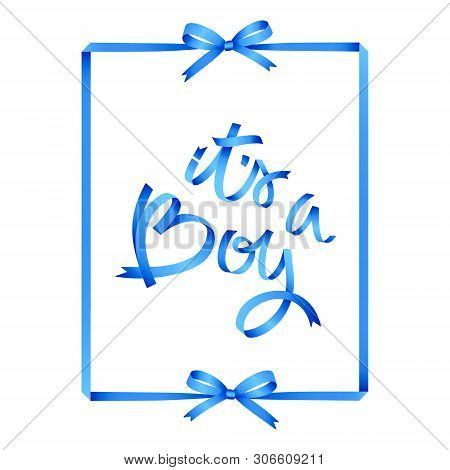 Its A Boy. Ribbon Hand Lettering With Frame And Bows. Blue Shades And Nice Gradients. Isolated On Wh