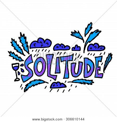 Solitude Hand Drawn Lettering With Rain Clouds, Wine Glass. Vector Negative Concept Of Loneliness. P
