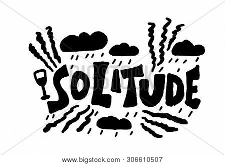 Solitude Hand Drawn Lettering With Decoration. Silhouette Word And Rain Clouds Design Elements. Vect