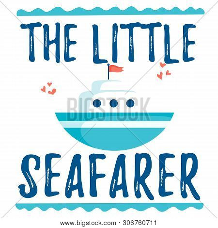 Vector Illustration With Boat And The Little Seafarer Inscription. Cute Print On A White Background.
