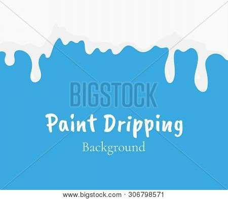 Paint Dripping, White Liquid Or Milk Drips. Drip Splash Border, Trickle Leak Vector Illustration Iso