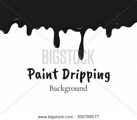 Paint Dripping, Black Liquid Or Melted Chocolate Drips. Drip Splash Border, Trickle Leak Vector Illu