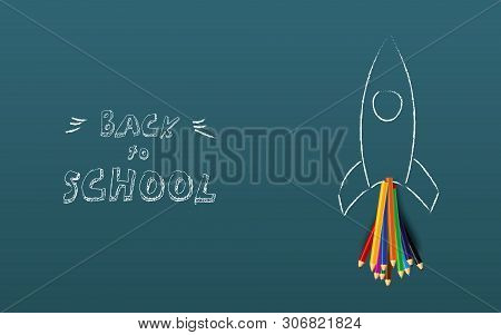 Back To Shool Poster Vector Template With Space Rocket And Color Pencils, Hand Drawing On Chalkboard