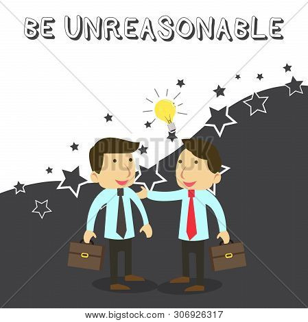 Word writing text Be Unreasonable. Business concept for Behaving not in accordance with practical realities Two White Businessmen Colleagues with Brief Cases Sharing Idea Solution. poster