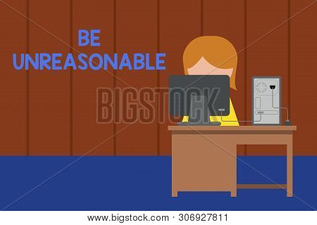 Word writing text Be Unreasonable. Business concept for Behaving not in accordance with practical realities Young female working office sitting desktop computer office monitor photo. poster