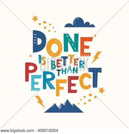 Done Is Better Than Perfect. Hand Drawn Motivation Lettering Phrase For Poster, Logo, Greeting Card,