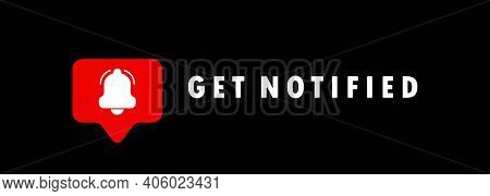 Get Notified Banner. Notification Bell. New Message. Vector Eps 10. Isolated On Background.