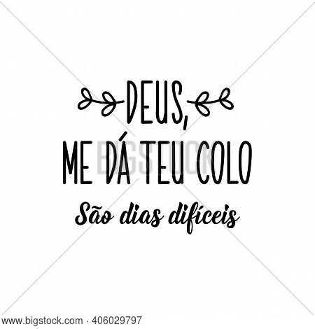 Brazilian Lettering. Translation From Portuguese - God, Give Me Your Lap. These Are Difficult Days.