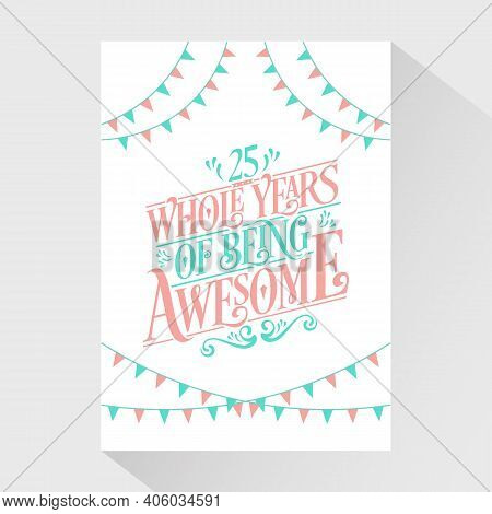 25 Years Birthday And 25 Years Wedding Anniversary Typography Design, 25 Whole Years Of Being Awesom