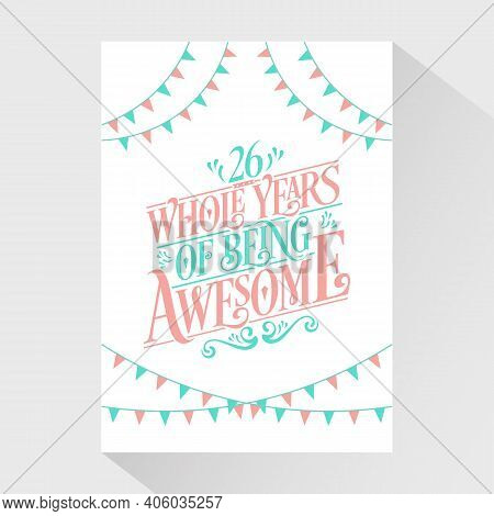 26 Years Birthday And 26 Years Wedding Anniversary Typography Design, 26 Whole Years Of Being Awesom