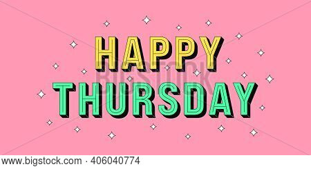 Happy Thursday Banner. Greeting Text Of Happy Thursday, Typography Composition With Isometric Letter