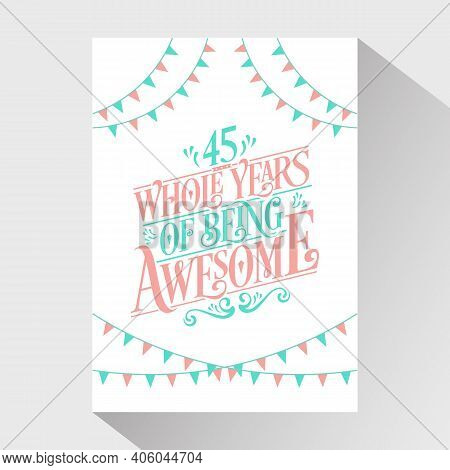 45 Years Birthday And 45 Years Wedding Anniversary Typography Design, 45 Whole Years Of Being Awesom