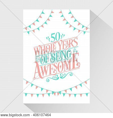 50 Years Birthday And 50 Years Wedding Anniversary Typography Design, 50 Whole Years Of Being Awesom