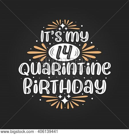 It's My 14 Quarantine Birthday, 14th Birthday Celebration On Quarantine.