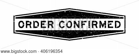 Grunge Black Order Confirmed Word Hexagon Rubber Seal Stamp On White Background