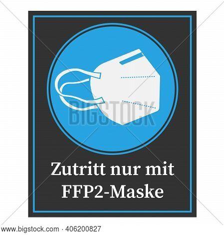 Sign With Text Zutritt Nur Mit Ffp2 Maske, German For Enter Only Wearing A Ffp2 Face Mask, Vector Il