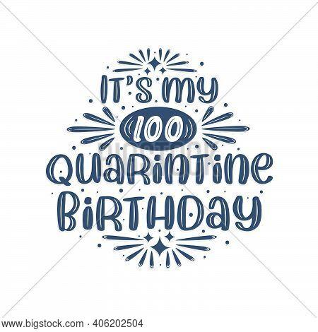 100th Birthday Celebration On Quarantine, It's My 100 Quarantine Birthday.