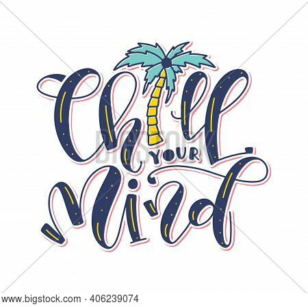 Chill Your Mind - Colored Lettering With Doodle Palm Tree, Vector Illustration Isolated On White Bac