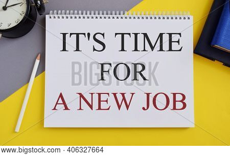 Its Time For A New Job Message Written In Notebook. Business Photo Text Career Changes Seeking Other