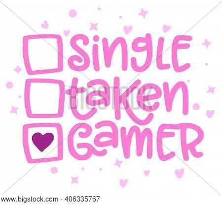 Single, Taken, Gamer - Relationship Status For Social Media. Funny Vector Saying With Heart For Game