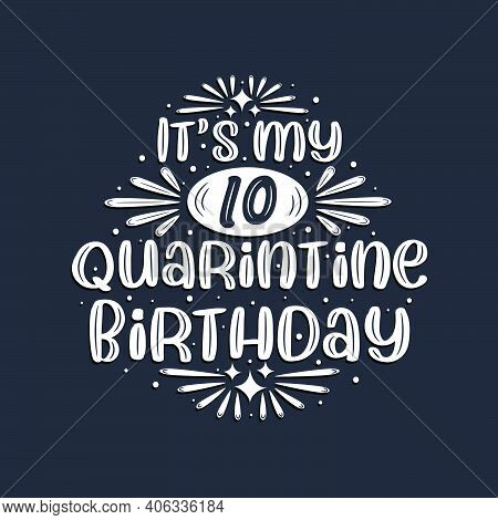 It's My 10 Quarantine Birthday, 10 Years Birthday Design.