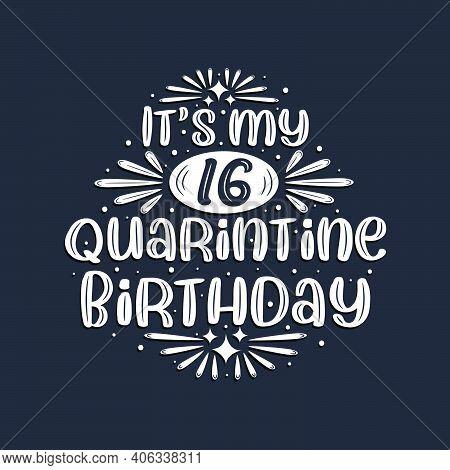 It's My 16 Quarantine Birthday, 16 Years Birthday Design.