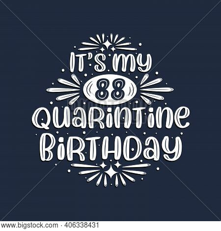 It's My 88 Quarantine Birthday, 88 Years Birthday Design.